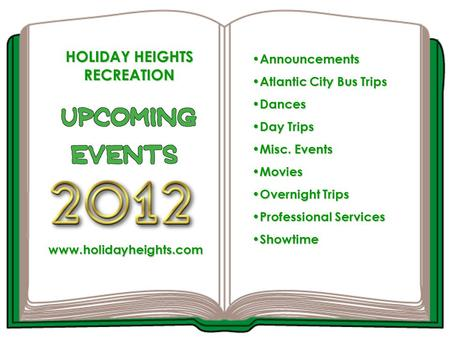 HOLIDAY HEIGHTS RECREATION Announcements Announcements Atlantic City Bus Trips Atlantic City Bus Trips Dances Dances Day Trips Day Trips Misc. Events.
