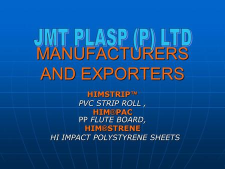 MANUFACTURERS AND EXPORTERS HIMSTRIP HIMSTRIP PVC STRIP ROLL, HIM ® PAC PP FLUTE BOARD, HIM ® STRENE HI IMPACT POLYSTYRENE SHEETS HI IMPACT POLYSTYRENE.
