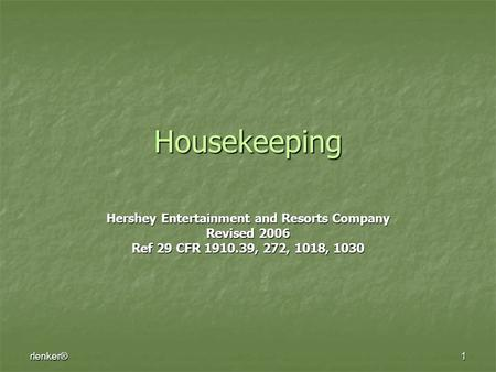 Rlenker®1 Housekeeping Hershey Entertainment and Resorts Company Revised 2006 Ref 29 CFR 1910.39, 272, 1018, 1030.