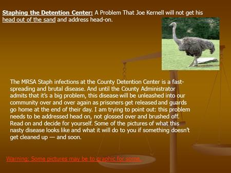 The MRSA Staph infections at the County Detention Center is a fast- spreading and brutal disease. And until the County Administrator admits that its a.