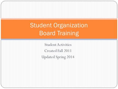 Student Activities Created Fall 2011 Updated Spring 2014 Student Organization Board Training.