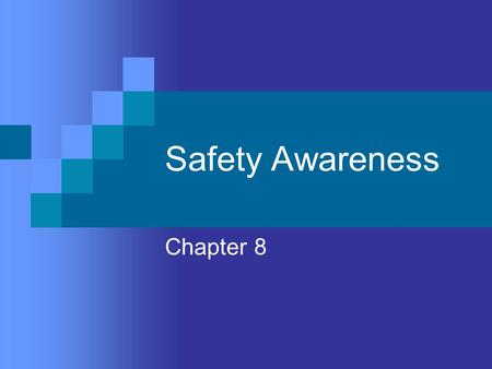 Safety Awareness Chapter 8. Objectives Become aware of possible hazardous situations Identify the four classes of accidents and their contributing factors.