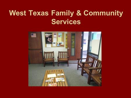 West Texas Family & Community Services. Mission Statement West Texas Family and Community Services strives to provide services for individuals of the.