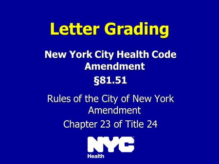 Letter Grading New York City Health Code Amendment §81.51 Rules of the City of New York Amendment Chapter 23 of Title 24.