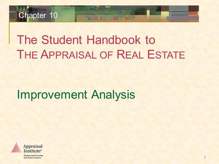 The Student Handbook to T HE A PPRAISAL OF R EAL E STATE 1 Chapter 10 Improvement Analysis.