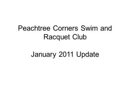 Peachtree Corners Swim and Racquet Club January 2011 Update.