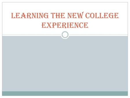 Learning the New College Experience. Objectives Understand the purpose & importance of a course syllabus Use the College Catalog Set goals & standards.