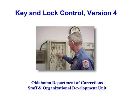 Key and Lock Control, Version 4 Oklahoma Department of Corrections Staff & Organizational Development Unit.