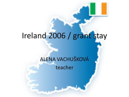 Ireland 2006 / grant stay ALENA VACHUŠKOVÁ teacher.
