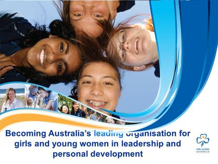 Becoming Australias leading organisation for girls and young women in leadership and personal development.