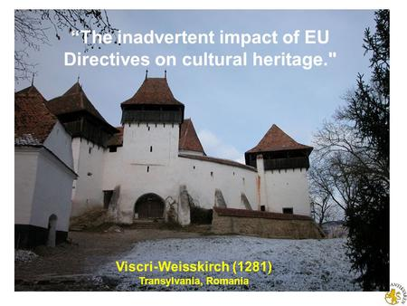 The inadvertent impact of EU Directives on cultural heritage. Viscri-Weisskirch (1281) Transylvania, Romania.