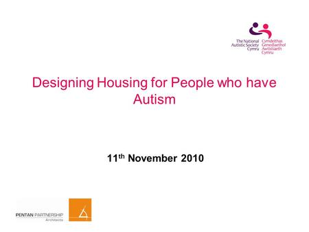 Designing Housing for People who have Autism 11 th November 2010.
