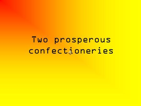 Two prosperous confectioneries. We studied two prosperous confectioneries: the confectionery in Verpelét and the Harmos, which is located in Eger.