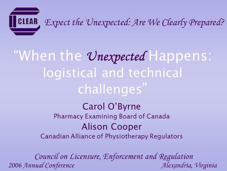 When the Unexpected Happens: logistical and technical challenges Carol OByrne Pharmacy Examining Board of Canada Alison Cooper Canadian Alliance of Physiotherapy.
