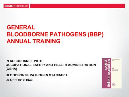 GENERAL BLOODBORNE PATHOGENS (BBP) ANNUAL TRAINING IN ACCORDANCE WITH OCCUPATIONAL SAFETY AND HEALTH ADMINISTRATION (OSHA) BLOODBORNE PATHOGEN STANDARD.