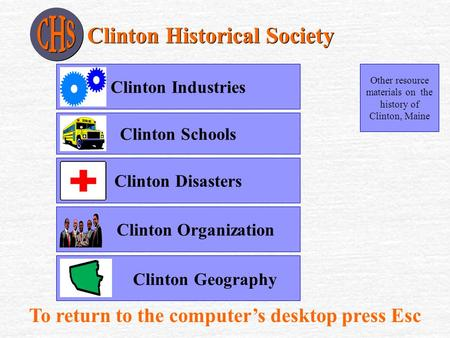Other resource materials on the history of Clinton, Maine Clinton IndustriesClinton Disasters Clinton Organization Clinton Historical Society To return.