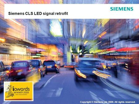 Copyright © Siemens plc 2009. All rights reserved. Siemens CLS LED signal retrofit.