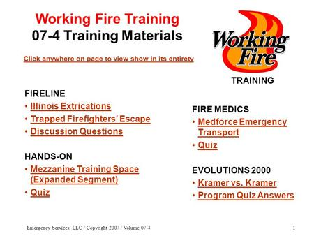 Emergency Services, LLC / Copyright 2007 / Volume 07-41 TRAINING Click anywhere on page to view show in its entirety Click anywhere on page to view show.