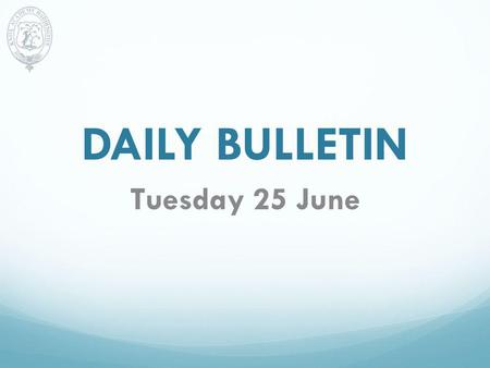 DAILY BULLETIN Tuesday 25 June. AWARDS CEREMONY Any pupil who is being presented with an Award/Certificate at the Awards Ceremony on Thursday evening,