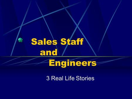 Sales Staff and Engineers 3 Real Life Stories. The First …