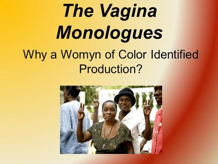 The Vagina Monologues Why a Womyn of Color Identified Production?