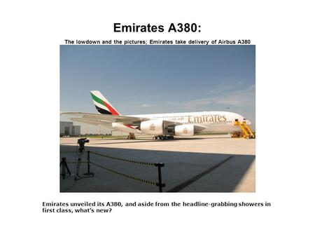 Emirates A380: The lowdown and the pictures; Emirates take delivery of Airbus A380 Emirates unveiled its A380, and aside from the headline-grabbing showers.