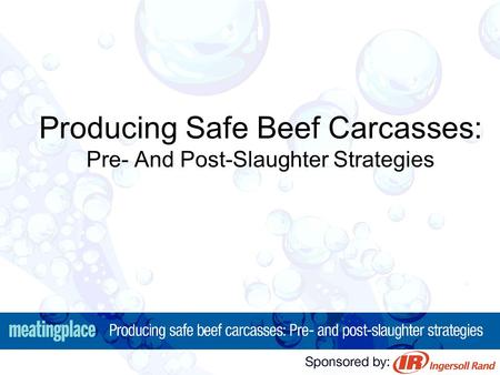 Producing Safe Beef Carcasses: Pre- And Post-Slaughter Strategies.
