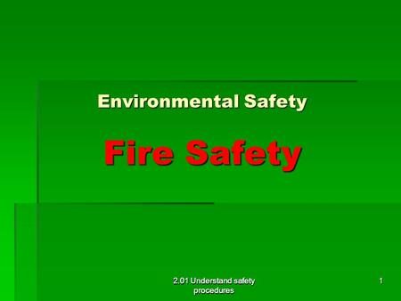 2.01 Understand safety procedures Environmental Safety Fire Safety 2.01 Understand safety procedures 1.