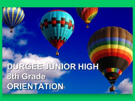 DURGEE JUNIOR HIGH 8th Grade ORIENTATION. Message from Our PTSA.