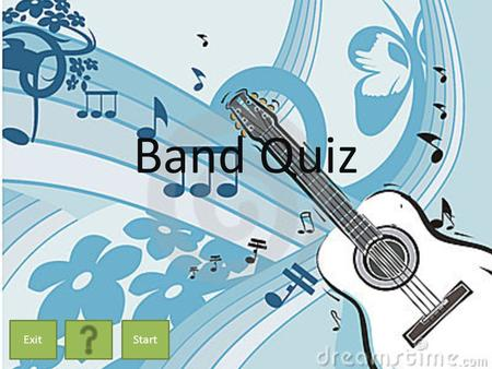 Band Quiz ExitStart. How To Play You will be asked 10 questions about a variety of bands and their members. Click on the answer you think is correct.