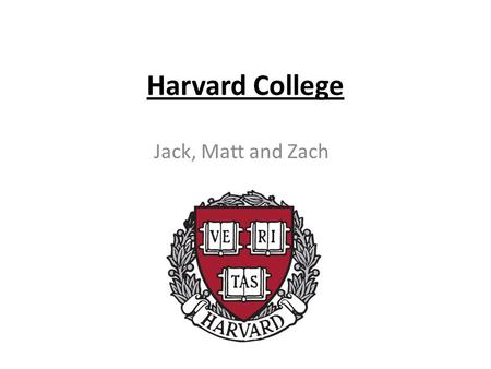 Harvard College Jack, Matt and Zach. Harvard was the first college founded in the American colonies. It was officially founded in 1636 by a man name John.