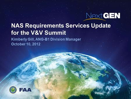 NAS Requirements Services Update for the V&V Summit Kimberly Gill, ANG-B1 Division Manager October 10, 2012.