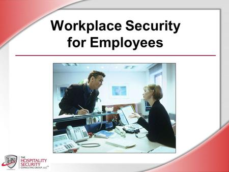 Workplace Security for Employees. © HSCG, LLC 2012 Session Objectives You will be able to: Understand the companys security policy and procedures Take.