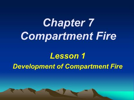 Chapter 7 Compartment Fire Lesson 1 Development of Compartment Fire.
