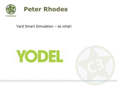 Peter Rhodes Yard Smart Simulation – so what!. YODEL – BUSINESS OVERVIEW & C3 IMPLEMENTATION.