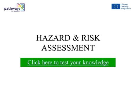 HAZARD & RISK ASSESSMENT Click here to test your knowledge.