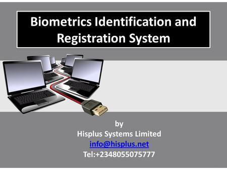 Biometrics Identification and Registration System by Hisplus Systems Limited Tel:+2348055075777.