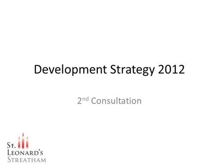 Development Strategy 2012 2 nd Consultation. Our Mission To proclaim Gods kingdom and call people to worship God in Streatham To seek to serve our community.