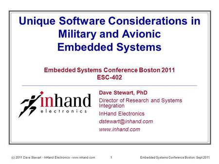 (c) 2011 Dave Stewart - InHand Electronics - www.inhand.comEmbedded Systems Conference Boston, Sept 20111 Unique Software Considerations in Military and.