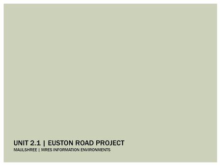 UNIT 2.1 | EUSTON ROAD PROJECT MAULSHREE | MRES INFORMATION ENVIRONMENTS.