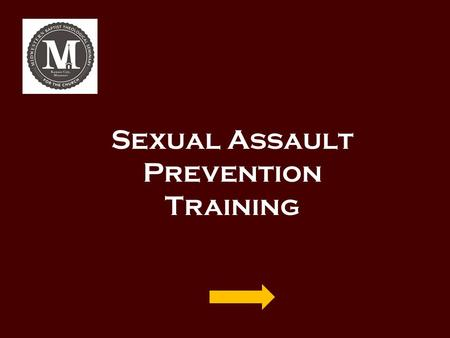 Sexual Assault Prevention Training. Sexual Assault Prevention Training Recognize Drugs & Alcohol Prevention Bystander Intervention Resources How to Use.