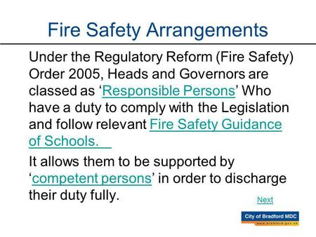 Under the Regulatory Reform (Fire Safety) Order 2005, Heads and Governors are classed as Responsible Persons Who have a duty to comply with the Legislation.