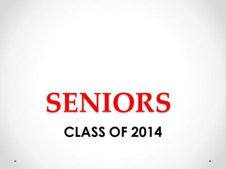 SENIORS CLASS OF 2014. CAPS & GOWNS DISTRIBUTED DURING LUNCHES TUESDAY, MAY 27 (A – I) WEDNESDAY, MAY 28 (J – R) THURSDAY, MAY 29 (S – Z) IF YOU HAVE.