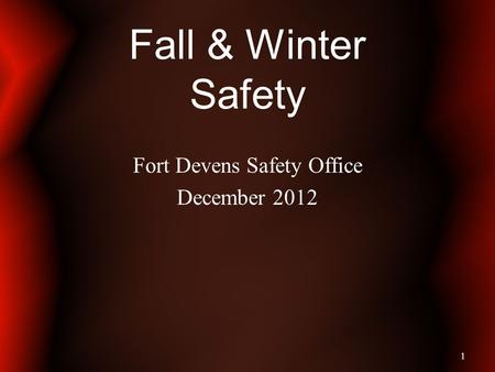 Fall & Winter Safety Fort Devens Safety Office December 2012 1.
