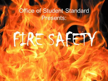 Office of Student Standard Presents: FIRE SAFETY.