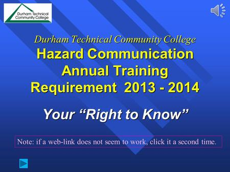 "Durham Technical Community College Hazard Communication Annual Training Requirement 2013 - 2014 Your ""Right to Know"" Note: if a web-link does not seem."