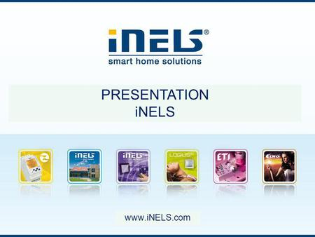 Www.iNELS.com PRESENTATION iNELS. CHARACTERISTICS i: iNELS ® is a smart wiring system designed especially for: switching dimming control and measurement.