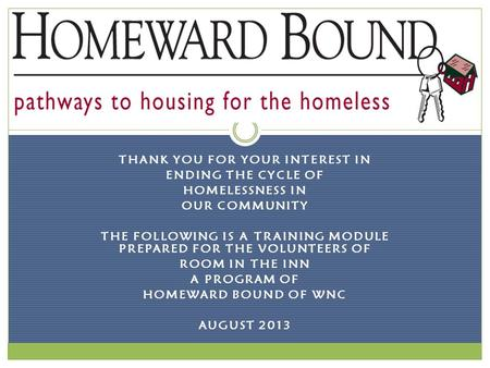 THANK YOU FOR YOUR INTEREST IN ENDING THE CYCLE OF HOMELESSNESS IN OUR COMMUNITY THE FOLLOWING IS A TRAINING MODULE PREPARED FOR THE VOLUNTEERS OF ROOM.
