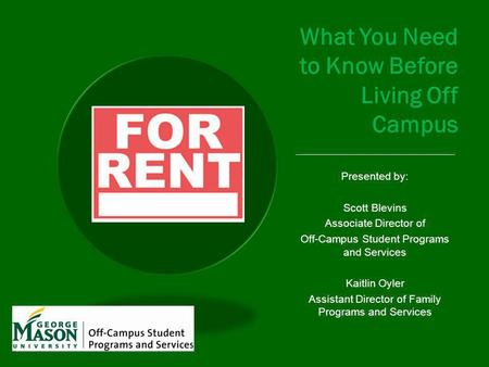 What You Need to Know Before Living Off Campus ___________________________________ Presented by: Scott Blevins Associate Director of Off-Campus Student.