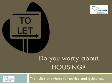 Do you worry about HOUSING? Then click anywhere for advice and guidance.